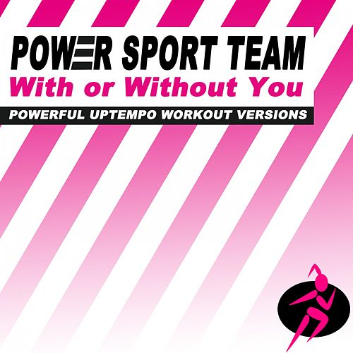 With or Without You (Powerful Uptempo Cardio, Fitness, Crossfit & Aerobics Workout Versions) by Power Sport Team