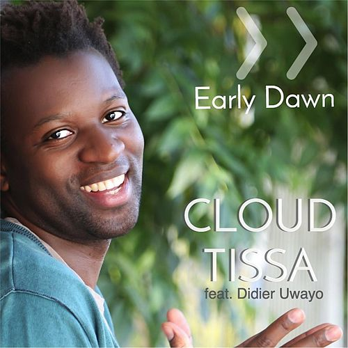 Play & Download Early Dawn (feat. Didier Uwayo) by Cloud Tissa | Napster