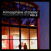 Play & Download Atmosphère d'Atelier, Vol. 2: The Best Lounge & Chillout Music Selected by Various Artists | Napster