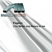 Play & Download (You Better not) Return to me by Pagano | Napster