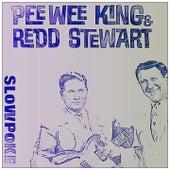 Slow Poke by Pee Wee King