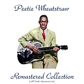 Play & Download Remastered Collection (All Tracks Remastered 2016) by Peetie Wheatstraw | Napster