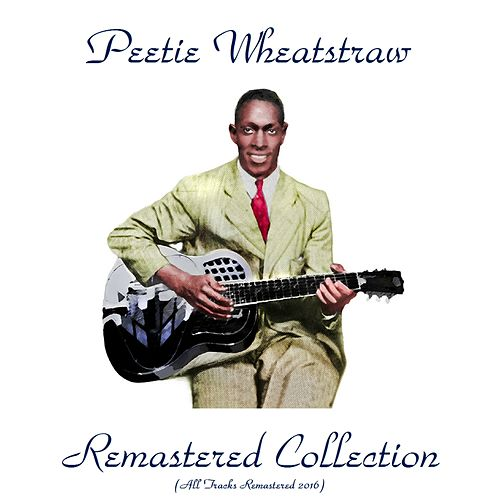 Remastered Collection (All Tracks Remastered 2016) by Peetie Wheatstraw