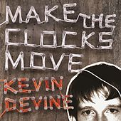Make The Clocks Move by Kevin Devine