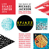 Play & Download The Music of Michael Jackson and Original Compositions Live: Sfjazz Center October 22 Through 25, 2015 by SF Jazz Collective | Napster