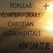 Play & Download Popular Contemporary Christian Instrumentals: How Can It Be by The O'Neill Brothers Group | Napster