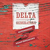 Play & Download Hipshakers and Heartbreakers by Delta Generators | Napster