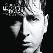 True by The Legendary Tigerman