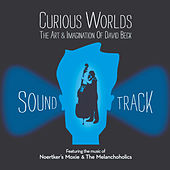 Curious Worlds: The Art & Imagination of David Beck (Original Motion Picture Soundtrack) by Various Artists