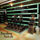 Play & Download Downtown Nashville by DownTown Mystic | Napster