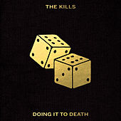 Doing It To Death by The Kills