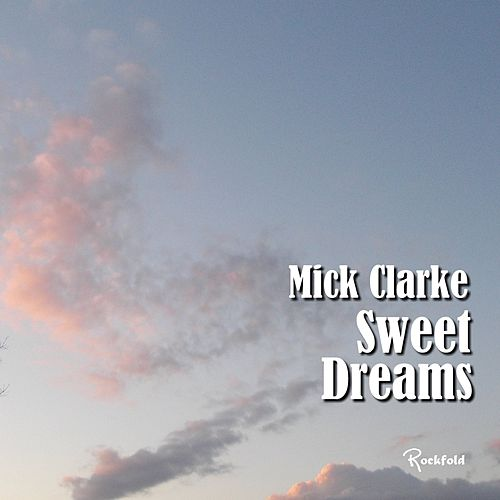 Sweet Dreams by Mick Clarke