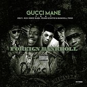 Play & Download Foreign Bankroll (feat. Dre P., Young Scooter, Bankroll Fresh & Rich Homie Quan) by Gucci Mane | Napster