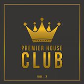 Play & Download Premier House Club, Vol. 2 by Various Artists | Napster