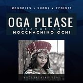 Oga Please Feat. Moccachino Ochi by Monocle