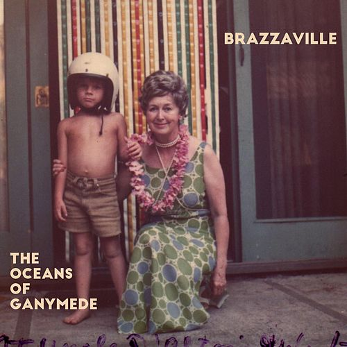 Play & Download The Oceans of Ganymede by Brazzaville | Napster