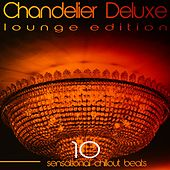 Play & Download Chandelier Deluxe, Vol. 10 (Sensational Chillout Beats) by Various Artists | Napster