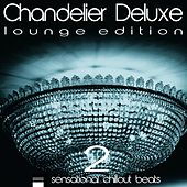 Chandelier Deluxe, Vol. 2 (Sensational Chillout Beats) by Various Artists