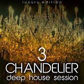 Play & Download Chandelier, Vol. 3 (Deep House Session) by Various Artists | Napster
