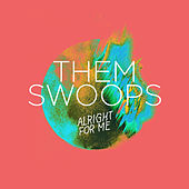 Play & Download Alright For Me by Them Swoops | Napster