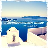Mediterranean Music: The Italian Sun by Various Artists