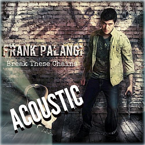 Play & Download Break These Chains (Acoustic Version) by Frank Palangi | Napster