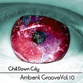 Chill Down City, Ambient Grooves, Vol. 10 by Various Artists