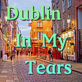 Dublin In My Tears by Dublin City Ramblers