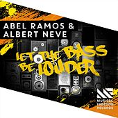 Play & Download Let The Bass Be Louder by Abel Ramos and Albert Neve | Napster