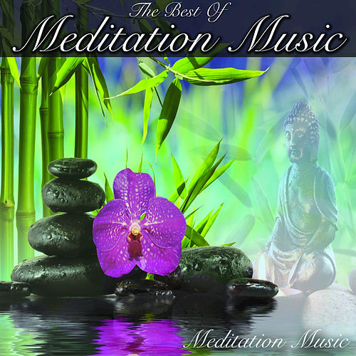 Play & Download The Best of Meditation Music by Meditation Music | Napster