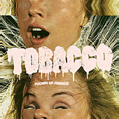 Play & Download Fucked up Friends by Tobacco | Napster