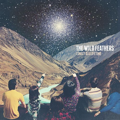 Play & Download Lonely Is A Lifetime by The Wild Feathers | Napster