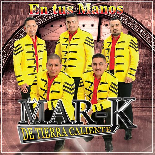 Play & Download En Tus Manos by La Mar-K De Tierra Caliente | Napster