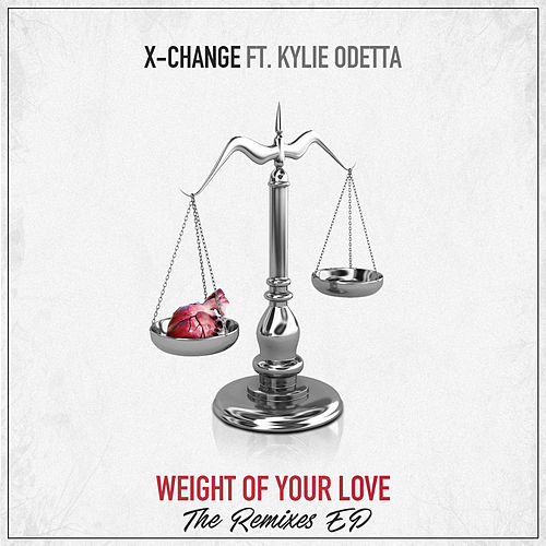Play & Download Weight Of Your Love (The Remixes EP) by DJ X-Change | Napster