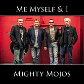 Me Myself & I by Mighty Mojos