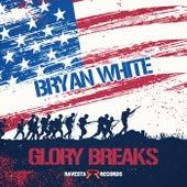 Glory Breaks by Bryan White