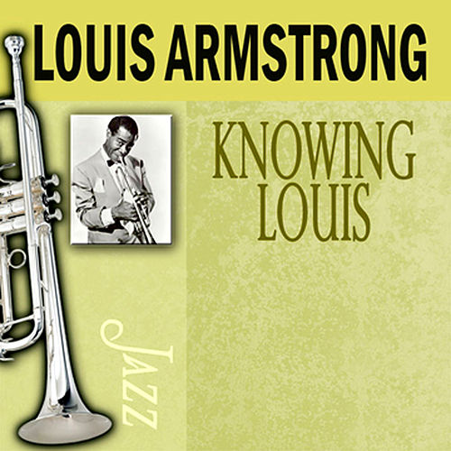 Play & Download Knowing Louis by Louis Armstrong | Napster