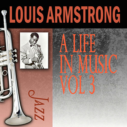 Play & Download A Life In Music, Vol. 3 by Louis Armstrong | Napster