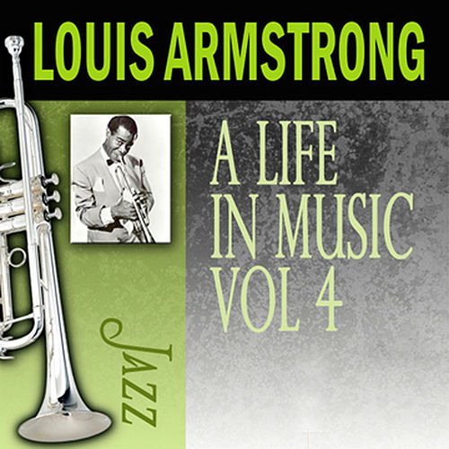 A Life In Music, Vol. 4 by Louis Armstrong
