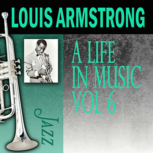A Life In Music, Vol. 6 by Louis Armstrong
