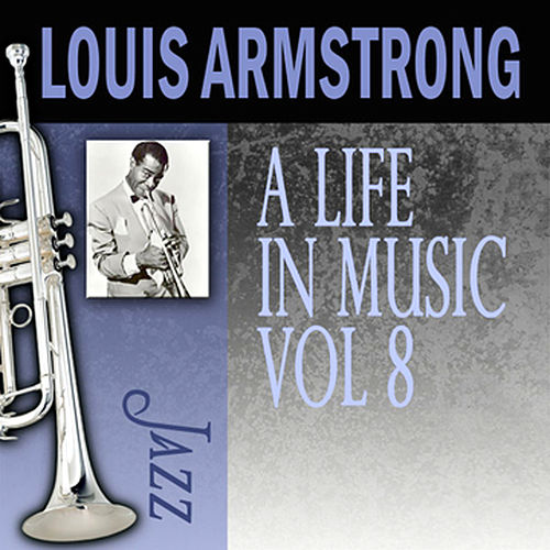 Play & Download A Life In Music, Vol. 8 by Louis Armstrong | Napster