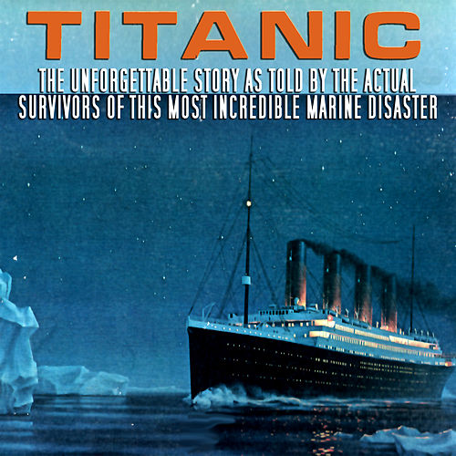 Play & Download Titanic - The Unforgettable Story As Told By The Actual Survivors by Various Artists | Napster