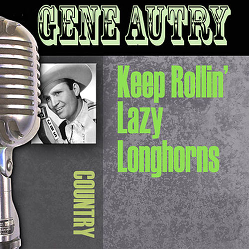 Play & Download Keep Rollin' Lazy Longhorns by Gene Autry | Napster