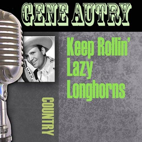 Keep Rollin' Lazy Longhorns by Gene Autry