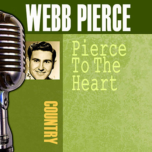 Play & Download Pierce To The Heart by Webb Pierce | Napster