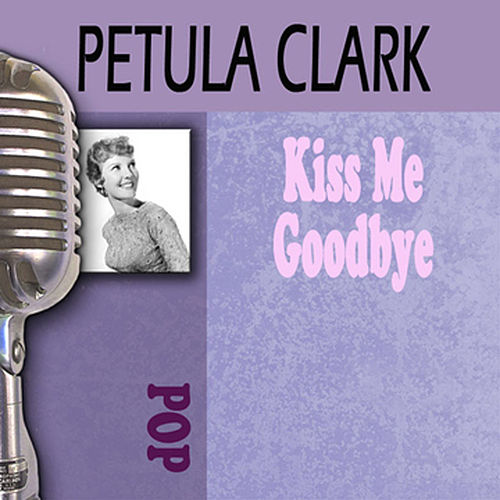 Play & Download Kiss Me Goodbye by Petula Clark | Napster