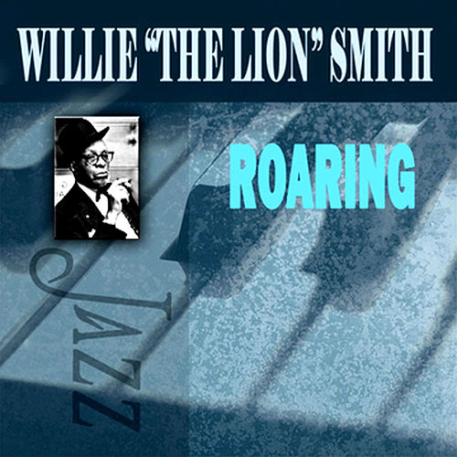Play & Download Roaring by Willie 'The Lion' Smith | Napster