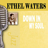Down In My Soul by Ethel Waters