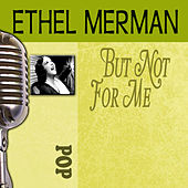 Play & Download But Not For Me by Ethel Merman | Napster