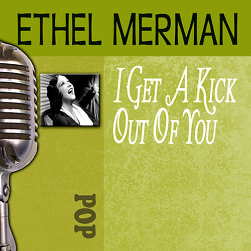 Play & Download I Get A Kick Out Of You by Ethel Merman | Napster